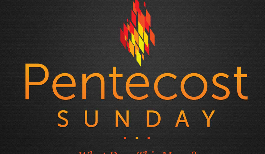 Pentecost SUNDAY: What Does That Mean?