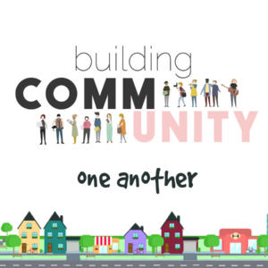 BUILDING COMMUNITY ONE ANOTHER -Part 1 LOVE