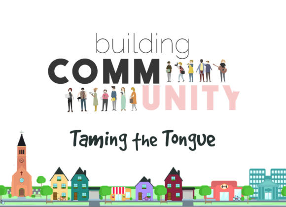 BUILDING COMMUNITY Part 3 – Taming The Tongue