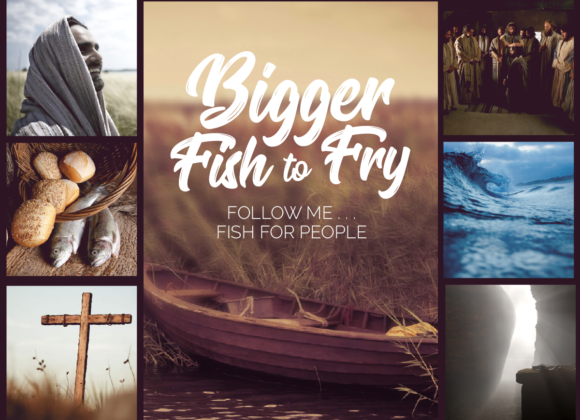 Bigger Fish to Fry: Love God and Neighbour – Part 19