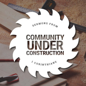Community Under Construction: Part 12 – One Body