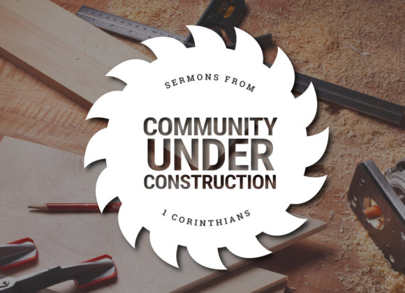 Community Under Construction: Part 2 – The Message Of The Cross