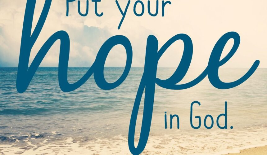 Sunday February  21, 2021 AM  Put Your Hope In God