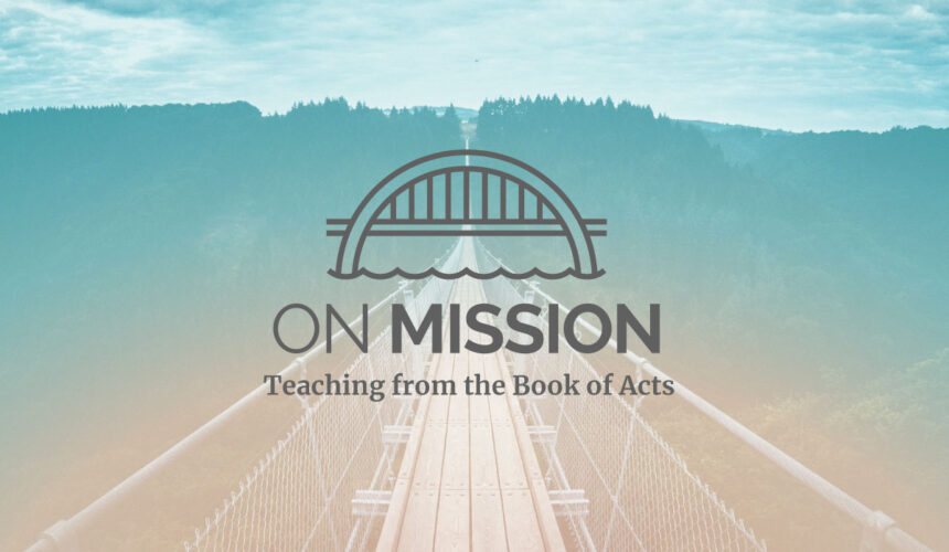 Sunday July 25, 2021 AM – ON MISSION: Part 11 – When the Mission Gets Messy